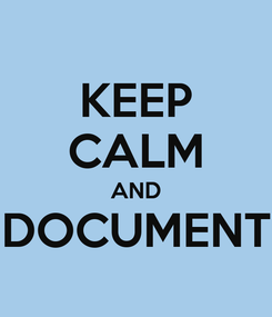 Poster: KEEP CALM AND DOCUMENT
