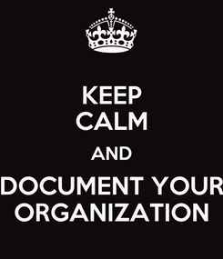 Poster: KEEP CALM AND DOCUMENT YOUR ORGANIZATION