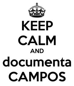 Poster: KEEP CALM AND documenta CAMPOS