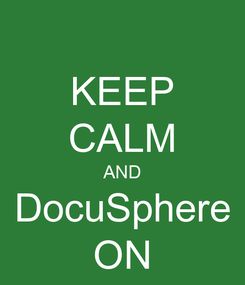 Poster: KEEP CALM AND DocuSphere ON