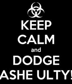 Poster: KEEP CALM and DODGE ASHE ULTY!