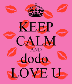 Poster: KEEP CALM AND dodo  LOVE U