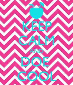 Poster: KEEP CALM AND DOE  COOL