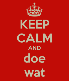 Poster: KEEP CALM AND doe wat