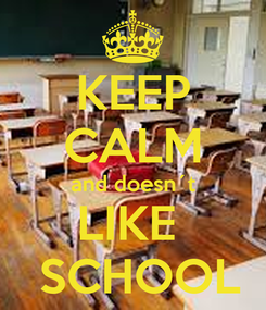 Poster: KEEP CALM and doesn´t LIKE   SCHOOL
