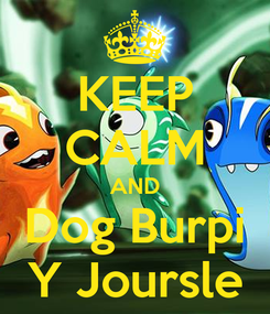 Poster: KEEP CALM AND Dog Burpi Y Joursle