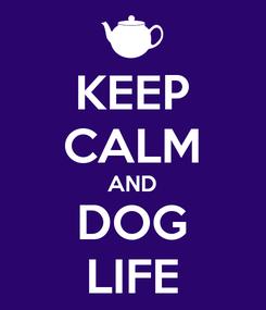 Poster: KEEP CALM AND DOG LIFE