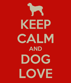 Poster: KEEP CALM AND DOG LOVE