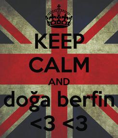 Poster: KEEP CALM AND doğa berfin <3 <3