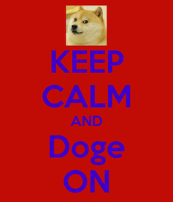 Poster: KEEP CALM AND Doge ON