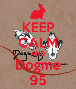 Poster: KEEP CALM AND Dogme 95