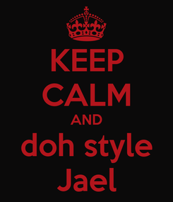 Poster: KEEP CALM AND doh style Jael