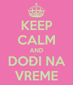 Poster: KEEP CALM AND DOĐI NA VREME