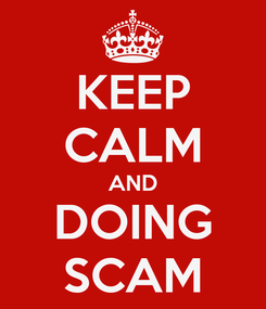 Poster: KEEP CALM AND DOING SCAM