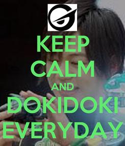 Poster: KEEP CALM AND DOKIDOKI EVERYDAY
