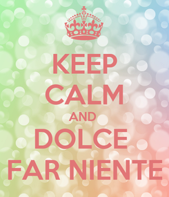 Poster: KEEP CALM AND  DOLCE  FAR NIENTE