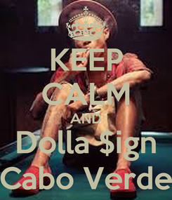 Poster: KEEP CALM AND Dolla $ign Cabo Verde