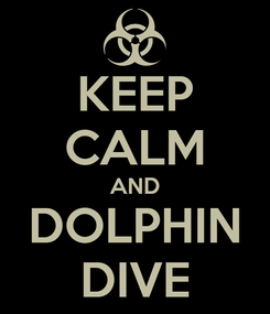 Poster: KEEP CALM AND DOLPHIN DIVE