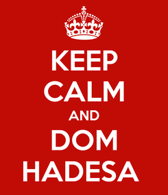 Poster: KEEP CALM AND DOM HADESA