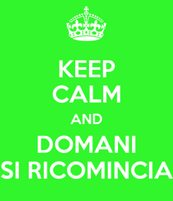 Poster: KEEP CALM AND DOMANI SI RICOMINCIA