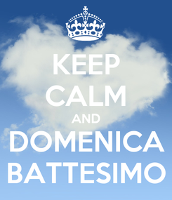 Poster: KEEP CALM AND DOMENICA BATTESIMO