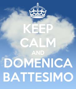 Poster: KEEP CALM AND DOMENICA BATTESIMO
