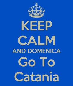 Poster: KEEP CALM AND DOMENICA Go To Catania