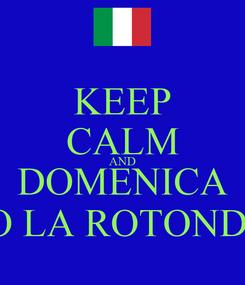 Poster: KEEP CALM AND DOMENICA JO LA ROTONDA