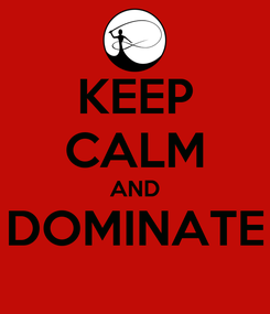 Poster: KEEP CALM AND DOMINATE