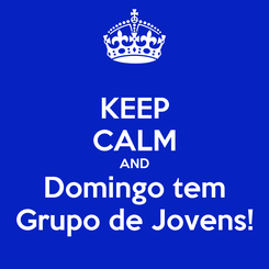 Poster: KEEP CALM AND Domingo tem Grupo de Jovens!