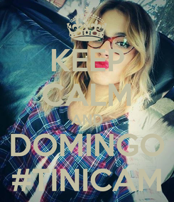 Poster: KEEP CALM AND DOMINGO #TINICAM