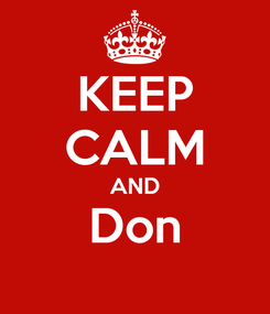 Poster: KEEP CALM AND Don