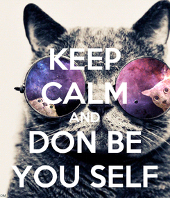 Poster: KEEP CALM AND DON BE YOU SELF