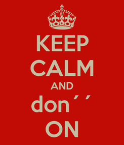 Poster: KEEP CALM AND don´´ ON