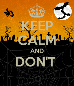 Poster: KEEP CALM AND DON'T