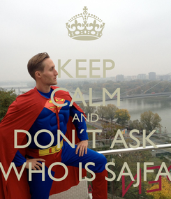 Poster: KEEP CALM AND DON´T ASK WHO IS SAJFA
