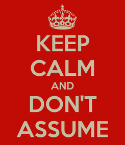 Poster: KEEP CALM AND DON'T ASSUME
