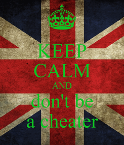 Poster: KEEP CALM AND don't be a cheater