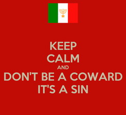 Poster: KEEP CALM AND DON'T BE A COWARD IT'S A SIN