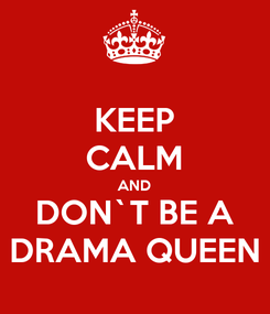 Poster: KEEP CALM AND DON`T BE A DRAMA QUEEN