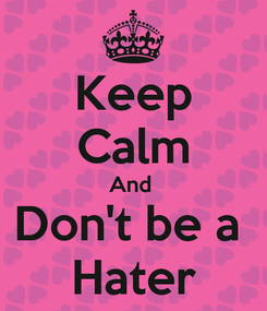Poster: Keep Calm And  Don't be a  Hater