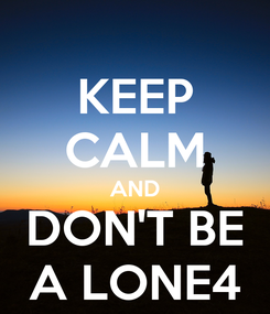 Poster: KEEP CALM AND DON'T BE A LONE4