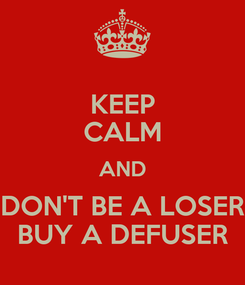 Poster: KEEP CALM AND DON'T BE A LOSER BUY A DEFUSER