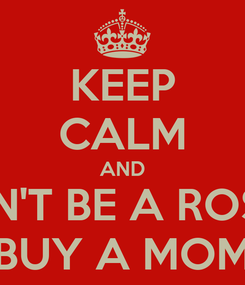 Poster: KEEP CALM AND DON'T BE A ROSÓŁ BUY A MOM