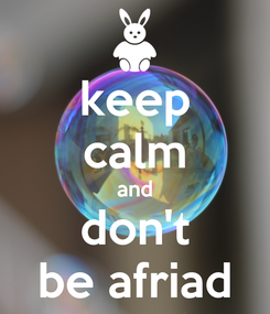 Poster: keep calm and don't be afriad