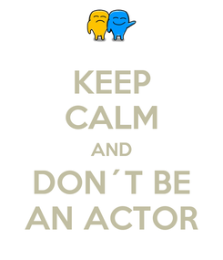 Poster: KEEP CALM AND DON´T BE AN ACTOR