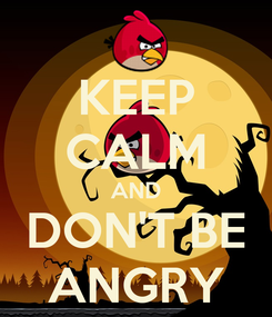 Poster: KEEP CALM AND DON'T BE ANGRY