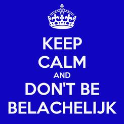 Poster: KEEP CALM AND DON'T BE BELACHELIJK
