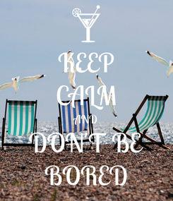Poster: KEEP CALM AND DON'T BE BORED