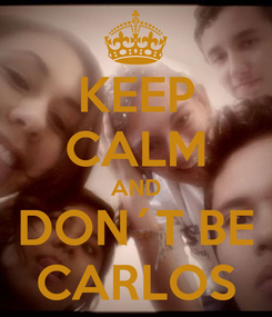 Poster: KEEP CALM AND DON´T BE CARLOS